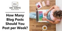 How Many Blog Posts Should You Post per Week?